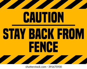 Caution Stay Back From Fence Sign, Vector Illustration.