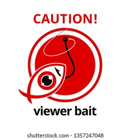 Caution: viewer bait! Red warning sign about suspicious viral links, fake news or internet fraud. Original vector symbol of clickbait. User's eye in the shape of fish is caught by hacker's fish hook