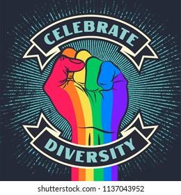 Celebrate diversity. Raised protest pride rainbow color human fist. Retro revolution grunge poster design. Vintage lgbt propaganda lettering quote with hand. Vector illustration