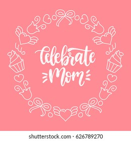 Celebrate Mom vector calligraphic inscription on pink background. Happy Mother's Day hand lettering illustration in cute frame for greeting card, festive poster etc.