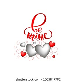 "Celebration saint valentines quotation ""Be mine"" with silver and red volume hearts for T-shirt design, Greeting card, Print, pamphlet, circular, handbill, flysheet. Feminine calligraphy for clothes"