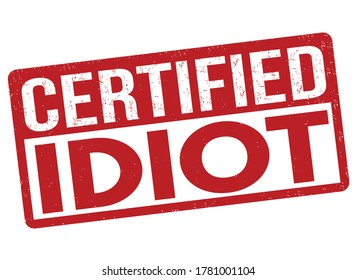 Certified idiot sign or stamp on white background, vector illustration