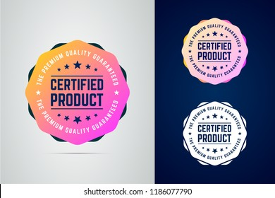 Certified, quality guaranteed product badge. Round sign with trendy color gradient and phrase certified product and the premium quality guaranteed. Vector isolated sign in three color variants.