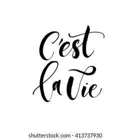 C'est la vie card. Hand drawn french quote. It's life in french. Hand drawn lettering background. Ink illustration. Modern brush calligraphy. Isolated on white background.