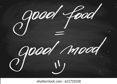 Chalk chalkboard blackboard handwriting text good food = good mood handwritten text, chalk on a blackboard, vector. Each word is on the separate layer