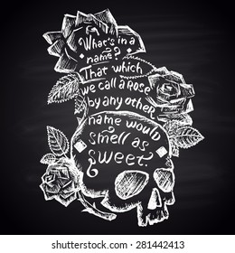 Chalk painted illustration with skull, roses and quote (Shakespeare). Lettering.