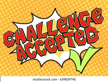 Challenge accepted word bubble with green check mark in pop art comics style, Challenge concept vector icon.