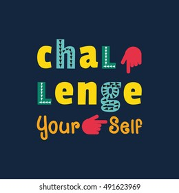Challenge Concept. Motivation Quote on challenging yourself. Typography poster. Vector illustration