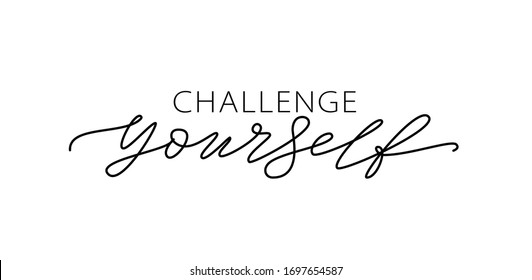 Challenge yourself. Motivational quote. Modern calligraphy text challenge yourself. Design print for t shirt, pin label, badges, sticker, greeting card, banner. Vector illustration. ego