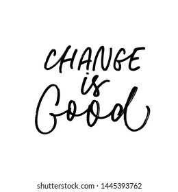 Change is good ink pen vector lettering. Positive attitude slogan handwritten isolated calligraphy. Poster, t shirt decorative print. Self improvement, growth saying, innovation acceptance