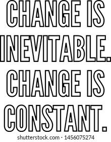 Change is inevitable Change is constant outlined text art