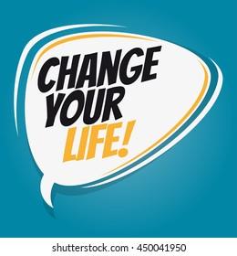 change your life retro speech bubble