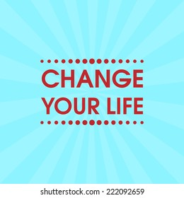 Change Your Life Vector . Abstract Retro Motivation Poster . Typography Background