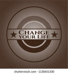 Change your Life vintage wood emblem