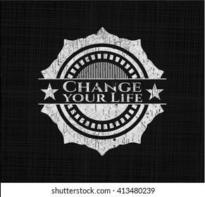 Change your Life written on a chalkboard