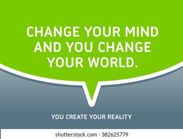 """""""Change your mind and you change your world."""" Motivational Quote."""