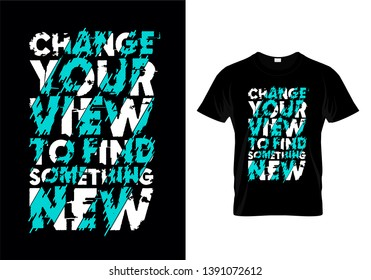 Change Your View To Find Something New Typography T Shirt Design