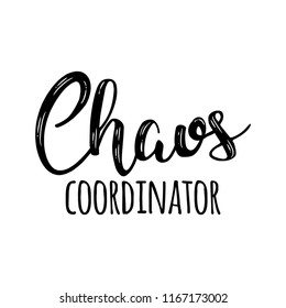 - Chaos Coordinator - Happy Mothers Day lettering. Handmade calligraphy vector illustration. Mother's day card.  Good for t shirts, mug, scrap booking, posters, textiles, gifts.