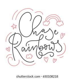 Chase rainbows card with hand drawn elements and lettering. Calligraphy inspirational quote with rainbow, hearts and stars. Summer print for invitations, posters, t-shirts, phone case etc.