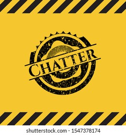 Chatter black grunge emblem, yellow warning sign. Vector Illustration. Detailed.