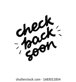 Check Back Soon black and white hand drawn lettering inscription. Common web phrase calling for returning to the page for the latest news, updates. Handwritten text for site, blog, newsletter, store