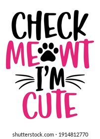 Check meowt I am cute - words with cat footprint. - funny pet vector saying with kitty paw, heart and fishbone. Good for scrap booking, posters, textiles, gifts, t shirts.