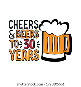 Cheers and Beers to 30 years- funny birthday text, with beer mug. Good for greeting card and  t-shirt print, flyer, poster design, mug.