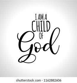 I am a child of God - Hand written Vector calligraphy lettering text Christianity quote for design. Typography poster.