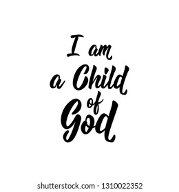 I am a child of God. Religious lettering. Can be used for prints bags, t-shirts, posters, cards.