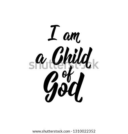 721fd0f9c I am a child of God. Religious lettering. Can be used for prints bags, t-shirts,  posters, cards. - Vector