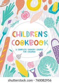 Children's cookbook poster or cover design with hand drawn lettering and food ingredients vector illustrations. Im modern naive design and flat lay composition.