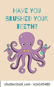 A children's poster with an inscription for teaching hygiene. Baby octopus with toothbrush and paste in tentacles. A positive illustration for a children's dental office. Have you brushed your teeth?
