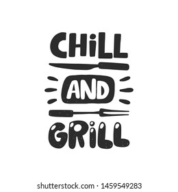 Chill and grill. Hand drawn lettering. Quote sketch typography. Vector inscription slogan. Poster, t shirt design, print, placard, menu, restaurant, bar, cafe, food court, emblem.