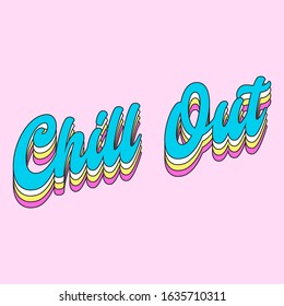 CHILL OUT LETTERING, SLOGAN PRINT VECTOR