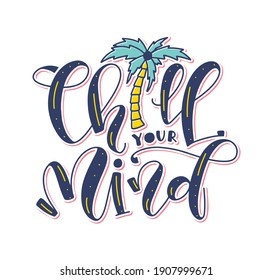 Chill your mind, colored lettering with doodle palm tree, vector illustration isolated on white background.