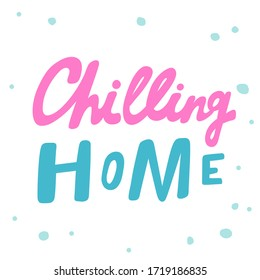 Chilling home. Sticker for social media content. Vector hand drawn illustration with cartoon lettering. Bubble pop art comic style poster, t shirt print, post card, video blog cover