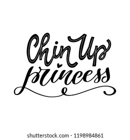 Chin Up Princess. Hand lettered inspirational feminist quote. Vector illustration
