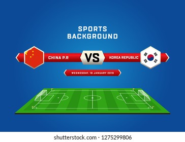 CHINA P.R vs KOREA REPUBLIC, Football Match schedule, flags of countries, Football field, sports background