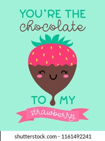 """You're the chocolate to my strawberry"" typography design with cute cartoon strawberry illustration for valentine's day card design"