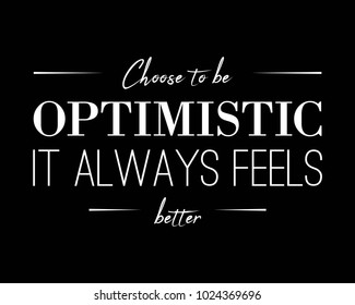 Choose to be Optimistic it always feels better. Motivation Message card poster Fashion Slogan for T-shirt and apparels graphic vector Print.
