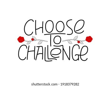 Choose to challenge handwritten quote. International women's day 2021 theme. Challenge gender inequality. Lettering design to support women's equality. Use for cards, poster, banner, sticker.
