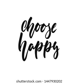 Choose happy - hand drawn positive inspirational lettering phrase isolated on the white background. Fun typography motivation brush ink vector quote for banners, greeting card, poster design