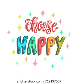 Choose happy. Handwritten inspirational quote about happiness. Typography lettering design. Colorful vector illustration.