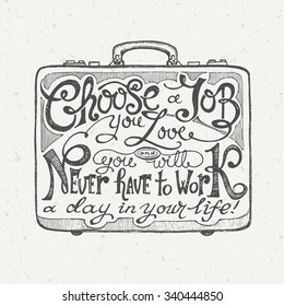 """""""Choose a Job You Love and You Will Never Have to Work a Day in Your Life!"""" Motivational Phrase Lettering. Typography Hand Written Unique Design. Vector Illustration."""