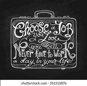"""""""Choose a Job You Love and You Will Never Have to Work a Day in Your Life!"""" Motivational Phrase Lettering in Chalk on Blackboard. Typography Hand Written Unique Design. Vector Illustration."""