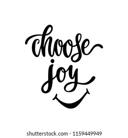 Choose joy. Inspirational calligraphy phrase with smile. Hand drawn typography quote. Sketch handwritten vector illustration EPS 10 isolated on white background.
