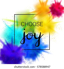 Choose Joy Quote. Creative design with powder color explosion and lettering. Vector illustration