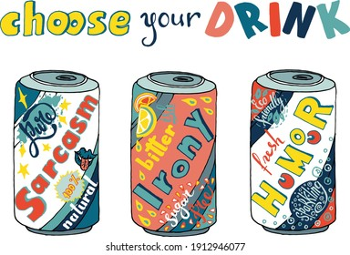 Choose one of the canned drinks for your day - sarcasm, irony or humour - drawn in doodle style with handwritten letters in bright orange, yellow, blue colors suitable for a poster or other print