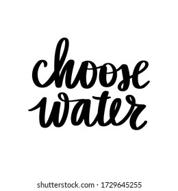 Choose water vector handwritten lettering quote. Typography slogan. Hand sketched phrase. Healthy lifestyle, poster, hydrate motivation.