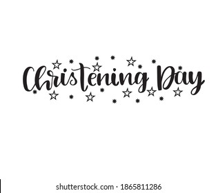 Christening Day. Black text isolated on white background. Vector illustration. Hand drawn Brash calligraphy.
